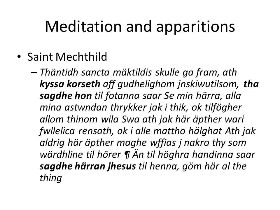 Meditation and apparitions Saint Mechthild – Thäntidh sancta mäktildis skulle ga fram, ath kyssa korseth aff gudhelighom jnskiwutilsom, tha sagdhe hon til fotanna saar Se min härra, alla mina astwndan thrykker jak i thik, ok tilfögher allom thinom wila Swa ath jak här äpther wari fwllelica rensath, ok i alle mattho hälghat Ath jak aldrig här äpther maghe wffias j nakro thy som wärdhline til hörer ¶ Än til höghra handinna saar sagdhe härran jhesus til henna, göm här al the thing