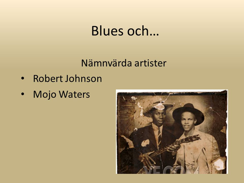 Blues och… Nämnvärda artister Robert Johnson Mojo Waters