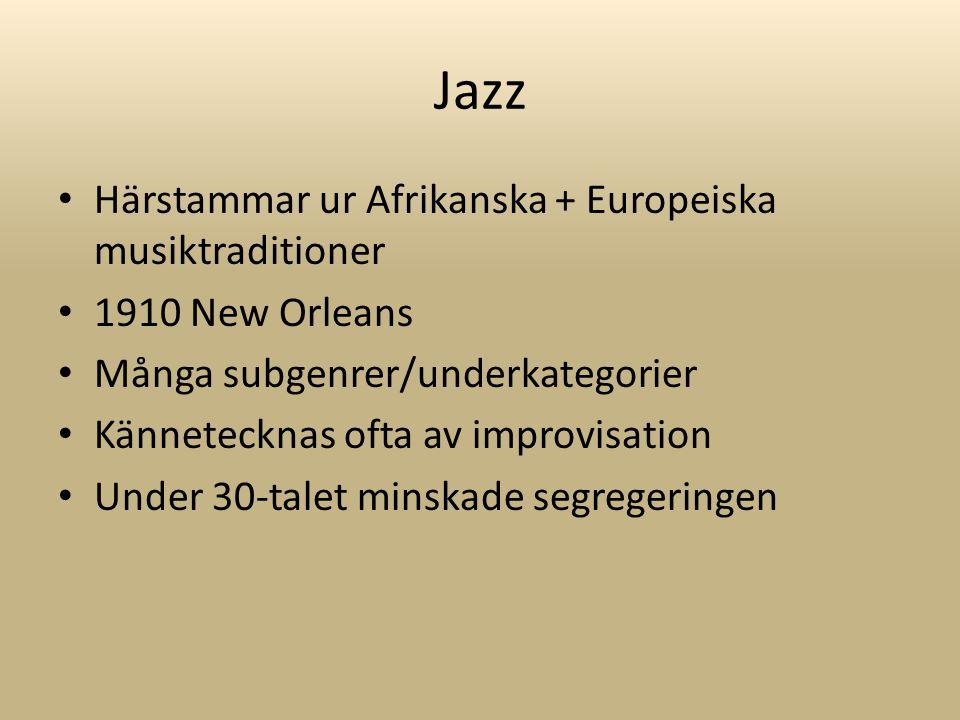 Jazz Härstammar ur Afrikanska + Europeiska musiktraditioner 1910 New Orleans Många subgenrer/underkategorier Kännetecknas ofta av improvisation Under 30-talet minskade segregeringen