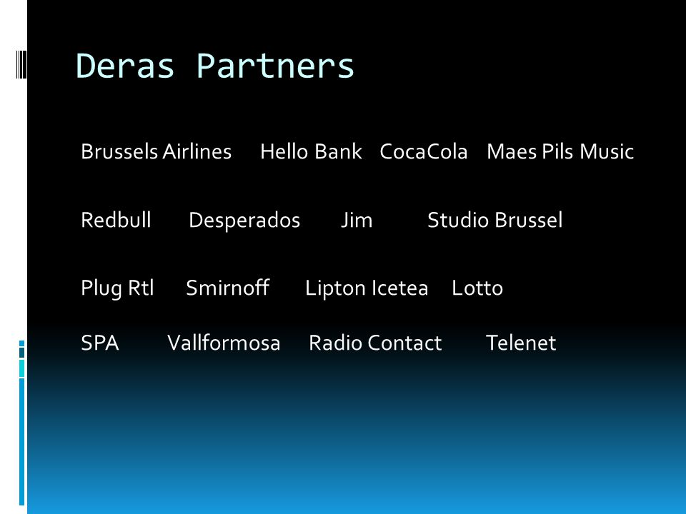 Deras Partners Brussels Airlines Hello Bank CocaCola Maes Pils Music Redbull Desperados Jim Studio Brussel Plug Rtl Smirnoff Lipton Icetea Lotto SPA Vallformosa Radio Contact Telenet