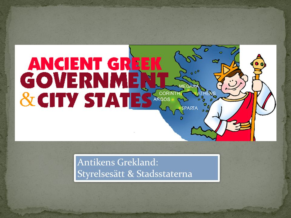 Antikens Grekland: Styrelsesätt & Stadsstaterna Antikens Grekland: Styrelsesätt & Stadsstaterna
