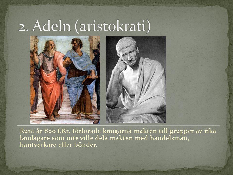 Runt år 800 f.Kr. förlorade kungarna makten till grupper av rika landägare som inte ville dela makten med handelsmän, hantverkare eller bönder.