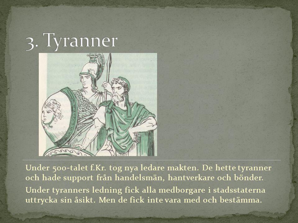 Under 500-talet f.Kr. tog nya ledare makten. De hette tyranner och hade support från handelsmän, hantverkare och bönder. Under tyranners ledning fick