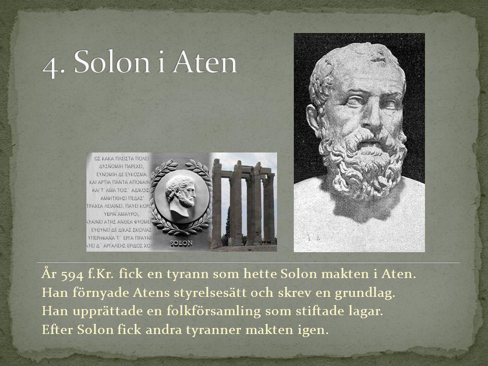 År 594 f.Kr. fick en tyrann som hette Solon makten i Aten. Han förnyade Atens styrelsesätt och skrev en grundlag. Han upprättade en folkförsamling som