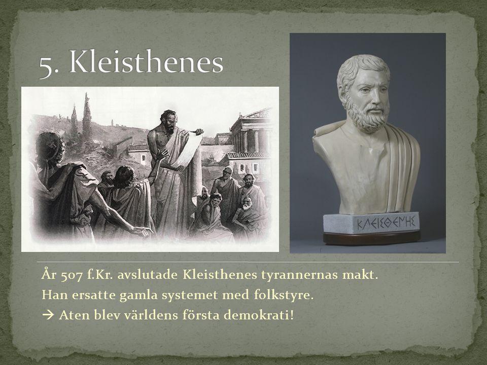 År 507 f.Kr. avslutade Kleisthenes tyrannernas makt. Han ersatte gamla systemet med folkstyre.  Aten blev världens första demokrati!