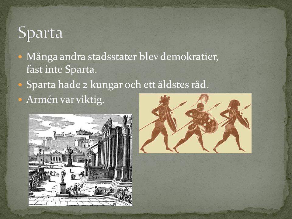 Många andra stadsstater blev demokratier, fast inte Sparta. Sparta hade 2 kungar och ett äldstes råd. Armén var viktig.