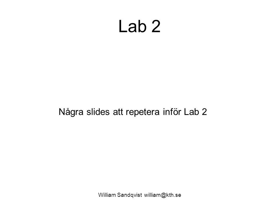 William Sandqvist william@kth.se Lab 2 Några slides att repetera inför Lab 2