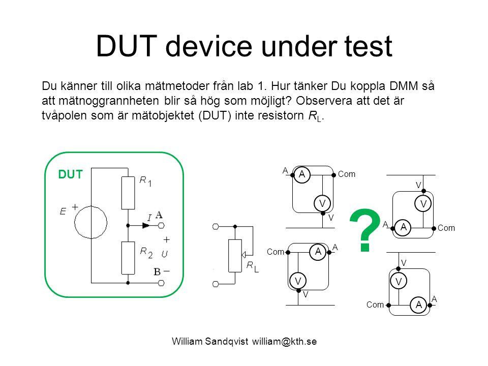 William Sandqvist william@kth.se DUT device under test DUT A V A A V V ? Du känner till olika mätmetoder från lab 1. Hur tänker Du koppla DMM så att m