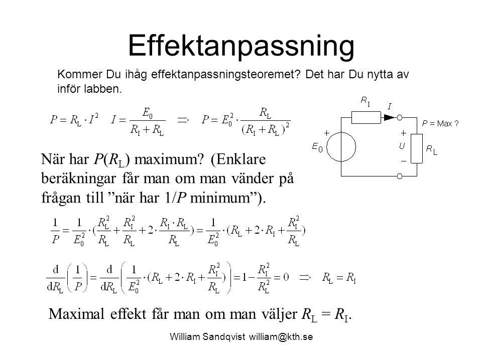 """William Sandqvist william@kth.se Effektanpassning När har P(R L ) maximum? (Enklare beräkningar får man om man vänder på frågan till """"när har 1/P mini"""