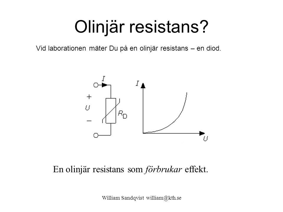 Olinjär resistans? William Sandqvist william@kth.se En olinjär resistans som förbrukar effekt. Vid laborationen mäter Du på en olinjär resistans – en