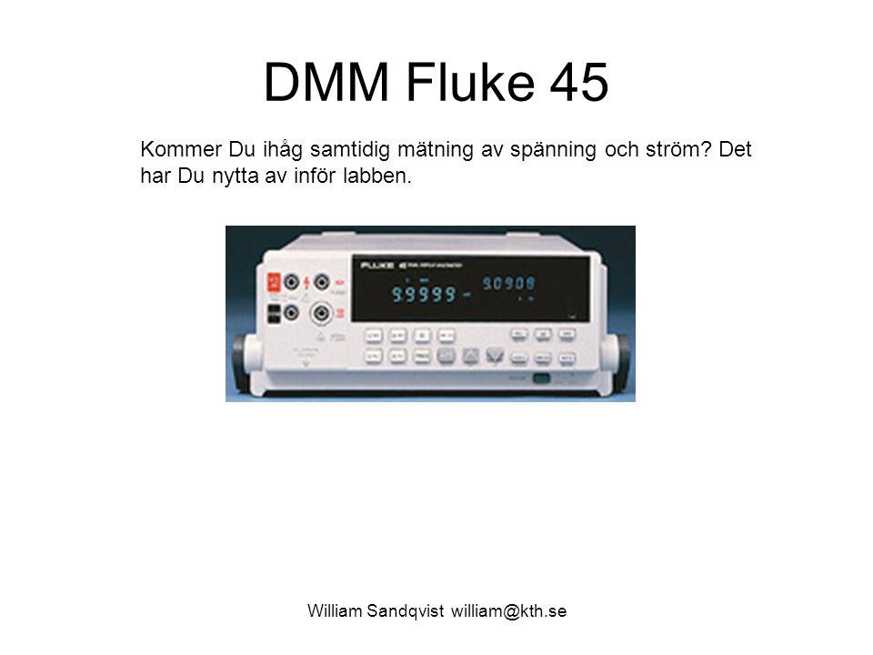 William Sandqvist william@kth.se DMM Fluke 45 Kommer Du ihåg samtidig mätning av spänning och ström? Det har Du nytta av inför labben.