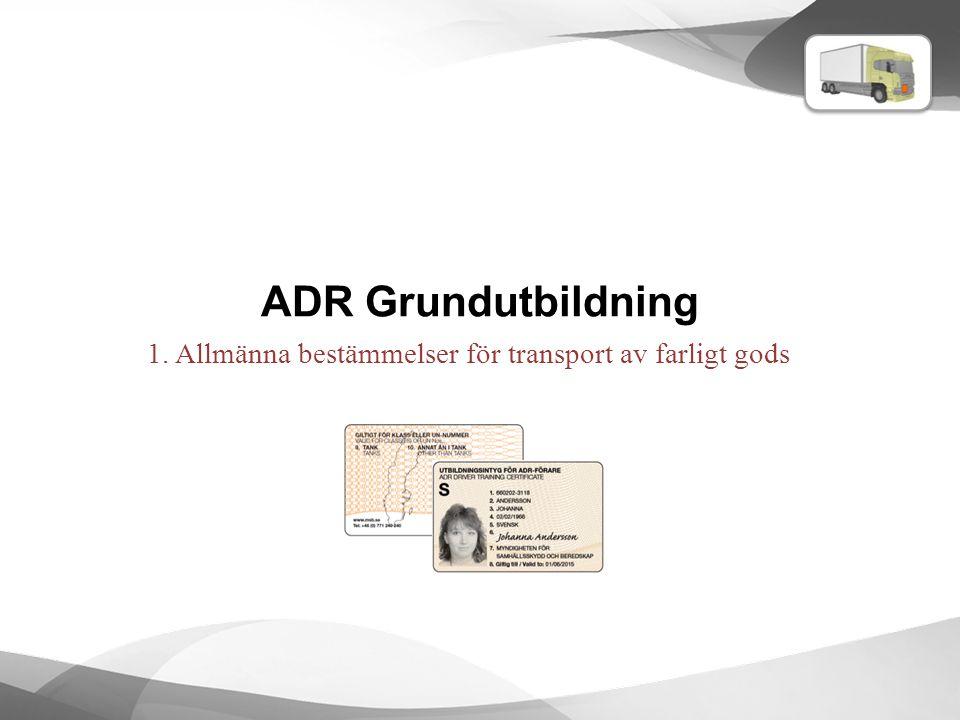ADR Grundutbildning 1. Allmänna bestämmelser för transport av farligt gods