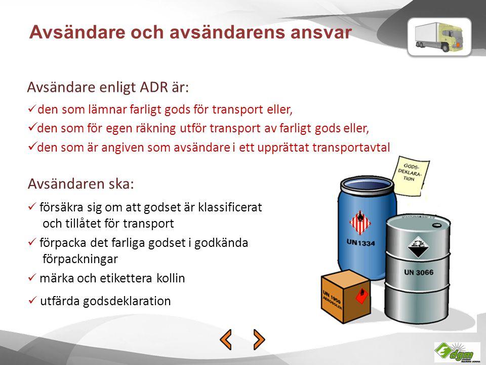 Avsändare och avsändarens ansvar Avsändaren ska: utfärda godsdeklaration Avsändare enligt ADR är: den som lämnar farligt gods för transport eller, den