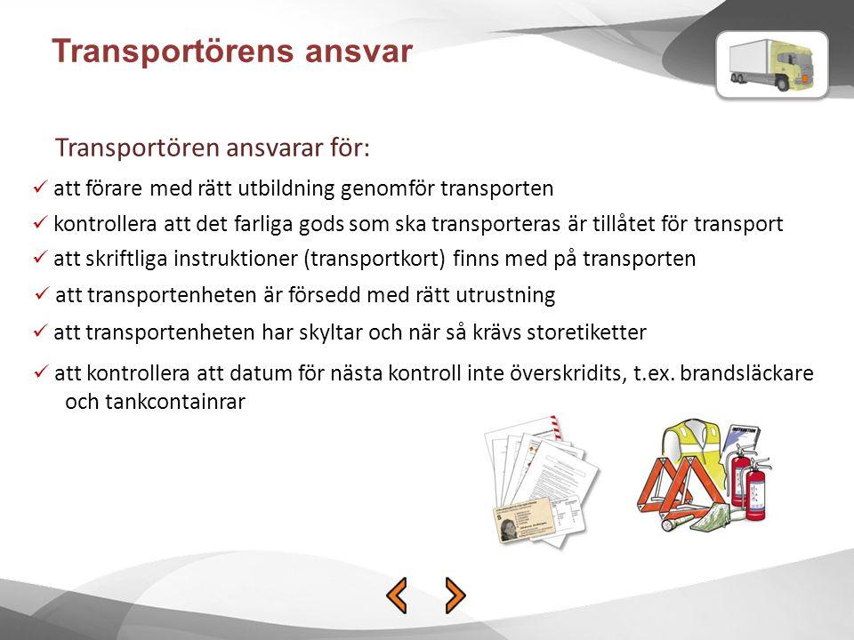 Transportörens ansvar Transportören ansvarar för: att förare med rätt utbildning genomför transporten kontrollera att det farliga gods som ska transpo