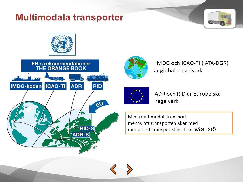 Multimodala transporter - IMDG och ICAO-TI (IATA-DGR) är globala regelverk - ADR och RID är Europeiska regelverk Med multimodal transport menas att tr
