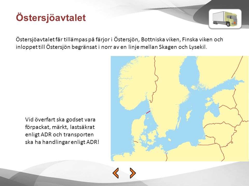 Östersjöavtalet Östersjöavtalet får tillämpas på färjor i Östersjön, Bottniska viken, Finska viken och inloppet till Östersjön begränsat i norr av en
