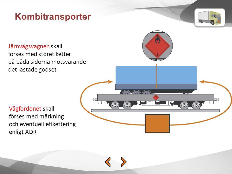 Kombitransporter Järnvägsvagnen skall förses med storetiketter på båda sidorna motsvarande det lastade godset Vägfordonet skall förses med märkning oc
