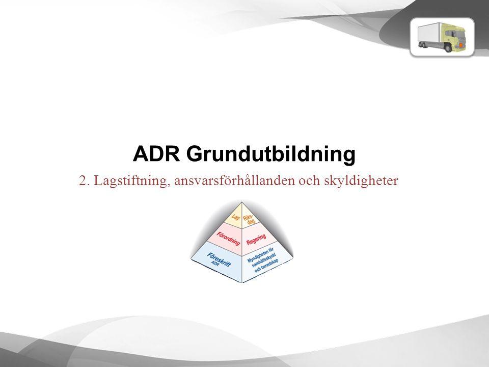 ADR Grundutbildning 2. Lagstiftning, ansvarsförhållanden och skyldigheter