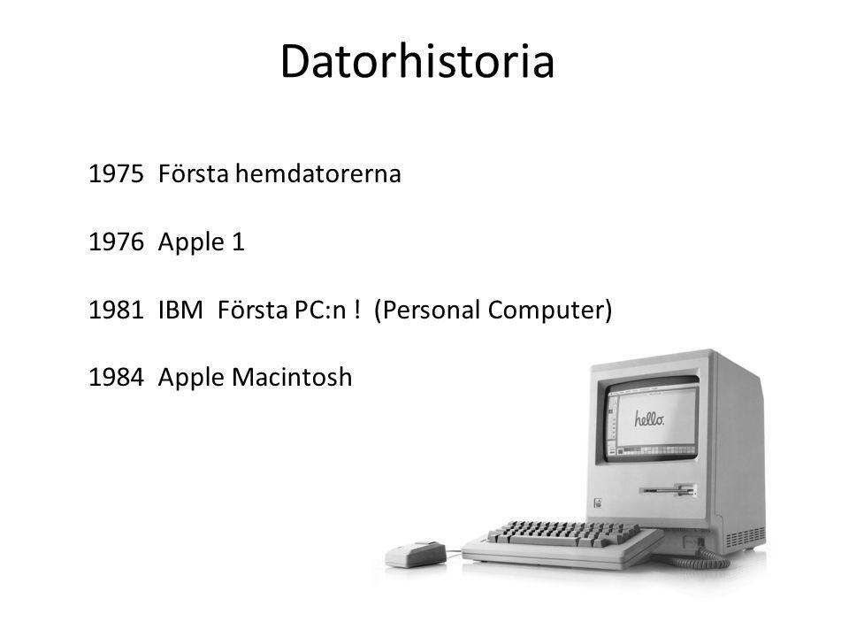 Datorhistoria 1975 Första hemdatorerna 1976 Apple 1 1981 IBM Första PC:n ! (Personal Computer) 1984 Apple Macintosh
