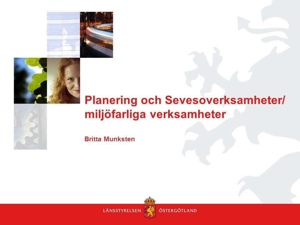 Planering och Sevesoverksamheter/ miljöfarliga verksamheter Britta Munksten