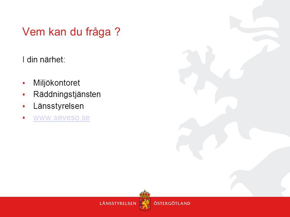 Vem kan du fråga I din närhet: Miljökontoret Räddningstjänsten Länsstyrelsen www.seveso.se