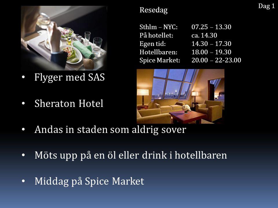 Flyger med SAS Sheraton Hotel Andas in staden som aldrig sover Möts upp på en öl eller drink i hotellbaren Middag på Spice Market Resedag Sthlm – NYC: 07.25 – 13.30 På hotellet: ca.
