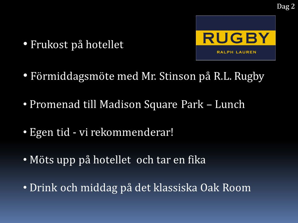 Frukost på hotellet Förmiddagsmöte med Mr. Stinson på R.L. Rugby Promenad till Madison Square Park – Lunch Egen tid - vi rekommenderar! Möts upp på ho