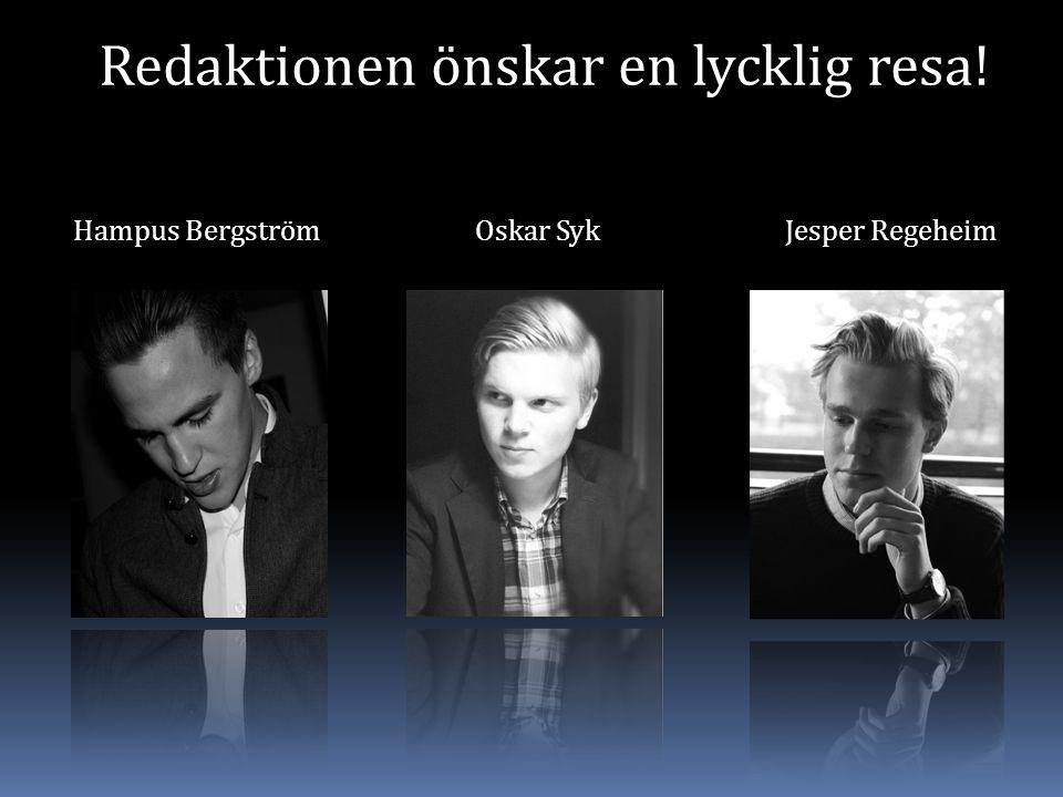 Hampus BergströmOskar SykJesper Regeheim Redaktionen önskar en lycklig resa!