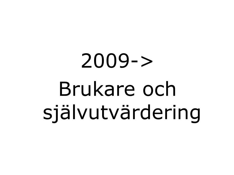2009-> Brukare och självutvärdering