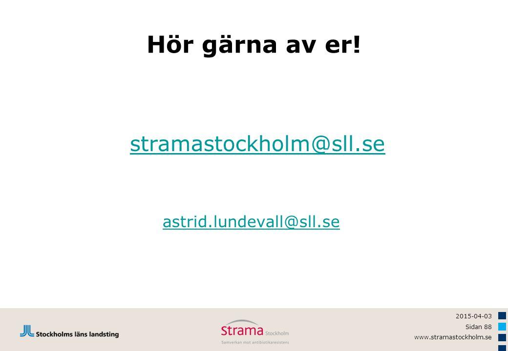 2015-04-03 Sidan 88 www.stramastockholm.se Hör gärna av er! stramastockholm@sll.se astrid.lundevall@sll.se