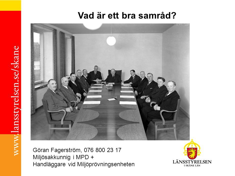 Vad är ett bra samråd? Göran Fagerström, 076 800 23 17 Miljösakkunnig i MPD + Handläggare vid Miljöprövningsenheten