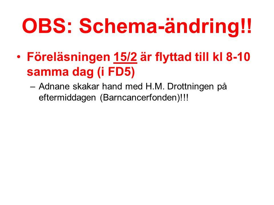 OBS: Schema-ändring!! Föreläsningen 15/2 är flyttad till kl 8-10 samma dag (i FD5) –Adnane skakar hand med H.M. Drottningen på eftermiddagen (Barncanc