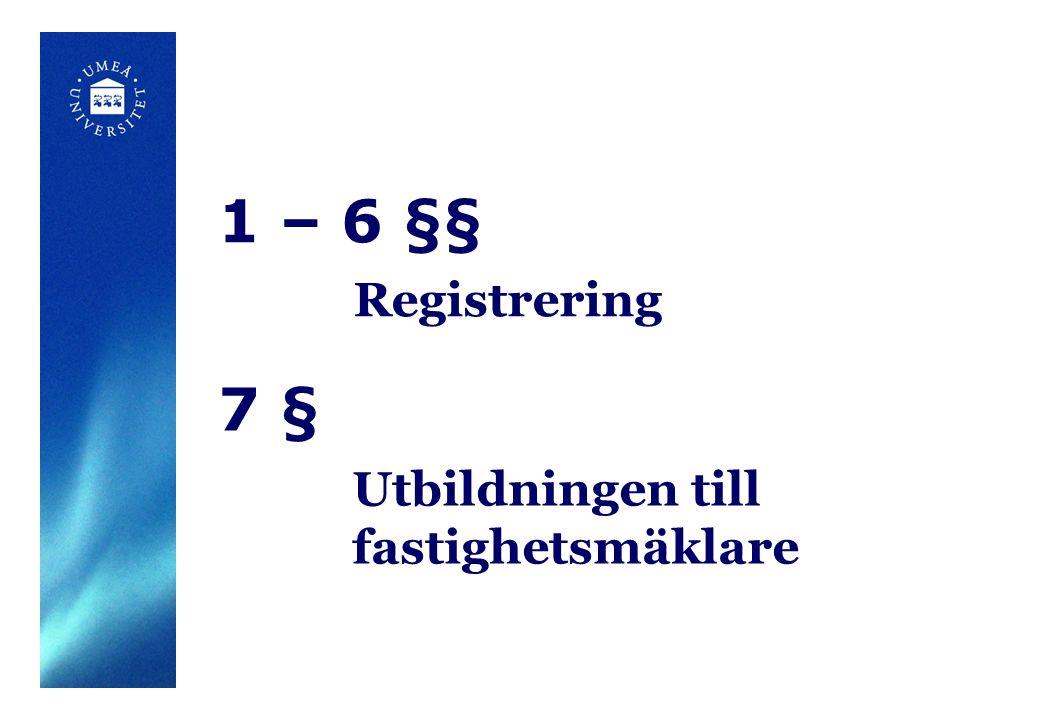 1 – 6 §§ Registrering 7 § Utbildningen till fastighetsmäklare