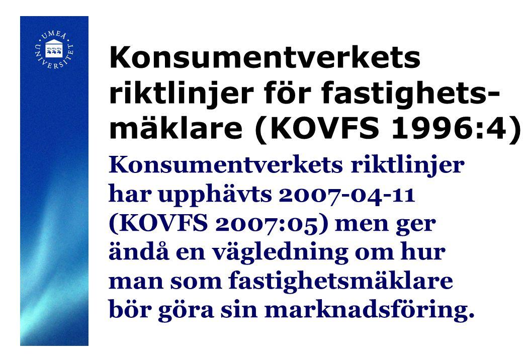 Konsumentverkets riktlinjer har upphävts 2007-04-11 (KOVFS 2007:05) men ger ändå en vägledning om hur man som fastighetsmäklare bör göra sin marknadsföring.