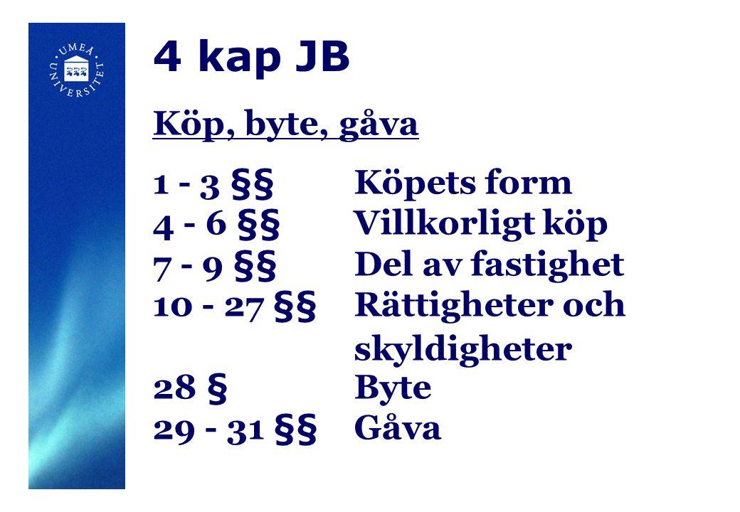 4 kap JB Köp, byte, gåva 1 - 3 §§Köpets form 4 - 6 §§Villkorligt köp 7 - 9 §§Del av fastighet 10 - 27 §§Rättigheter och skyldigheter 28 §Byte 29 - 31 §§Gåva