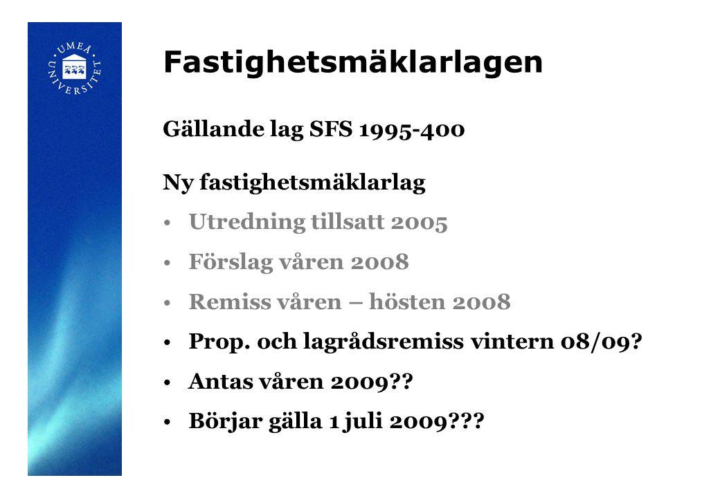 Fastighetsmäklarlagen Gällande lag SFS 1995-400 Ny fastighetsmäklarlag Utredning tillsatt 2005 Förslag våren 2008 Remiss våren – hösten 2008 Prop.