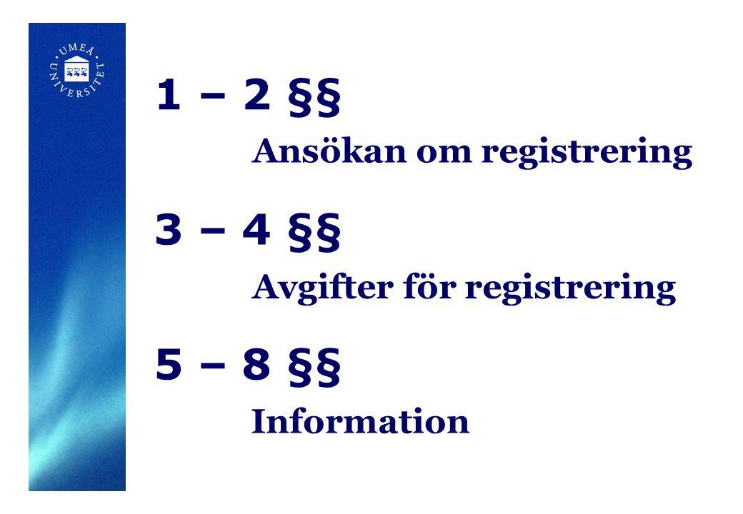 1 – 2 §§ Ansökan om registrering 3 – 4 §§ Avgifter för registrering 5 – 8 §§ Information
