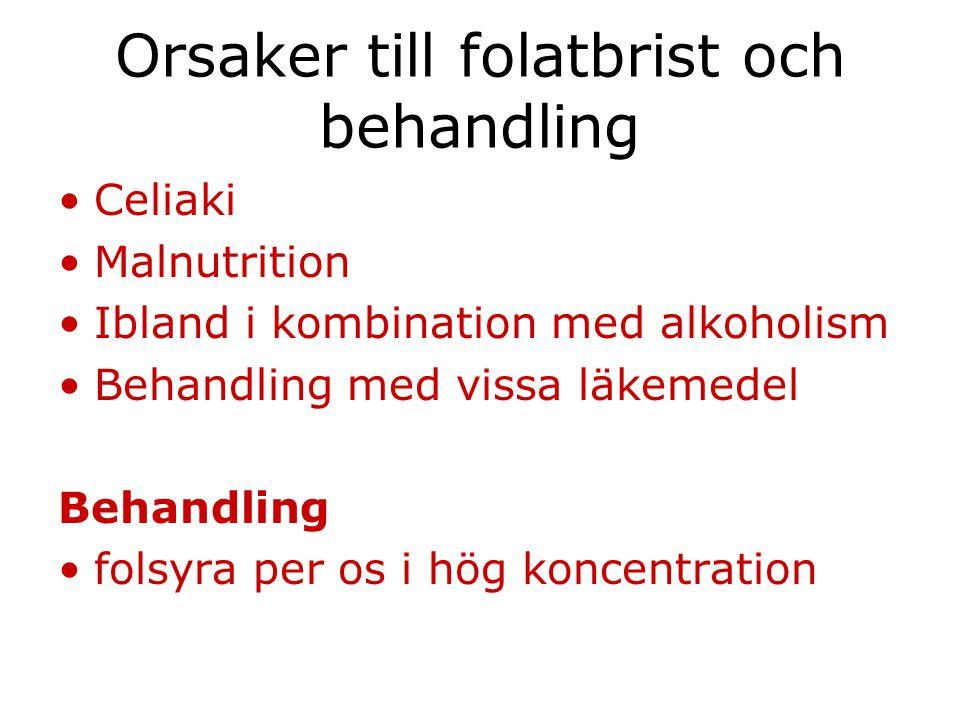 Orsaker till folatbrist och behandling Celiaki Malnutrition Ibland i kombination med alkoholism Behandling med vissa läkemedel Behandling folsyra per
