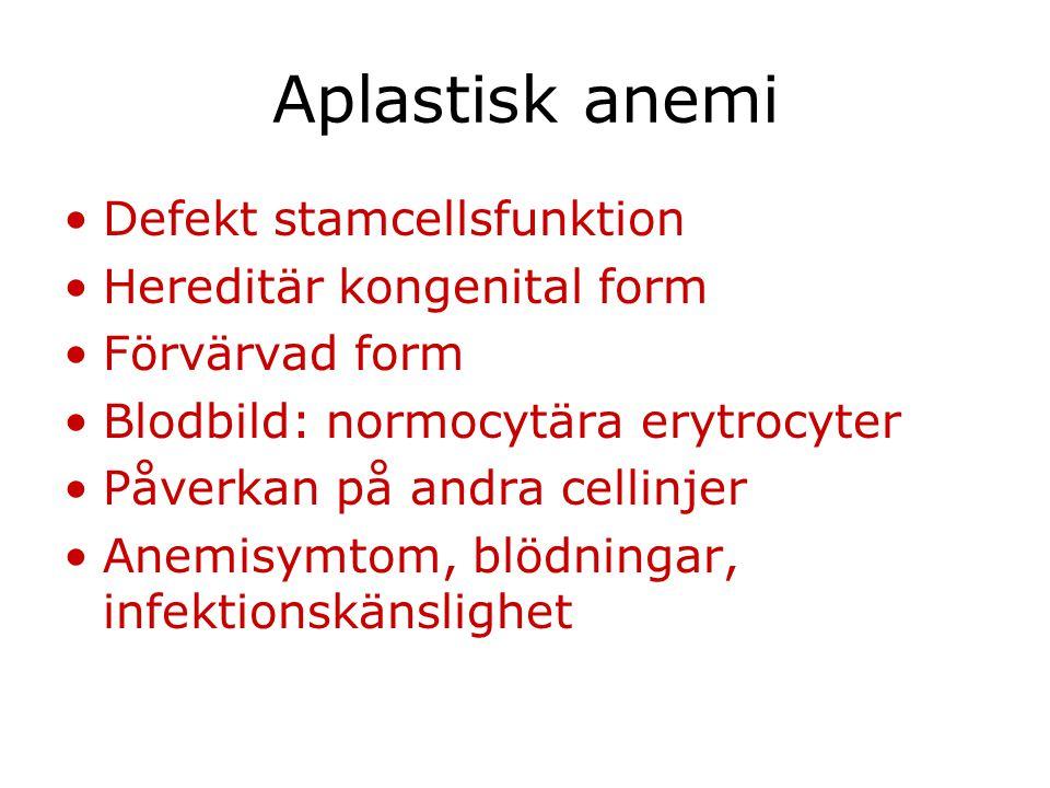 Aplastisk anemi Defekt stamcellsfunktion Hereditär kongenital form Förvärvad form Blodbild: normocytära erytrocyter Påverkan på andra cellinjer Anemis