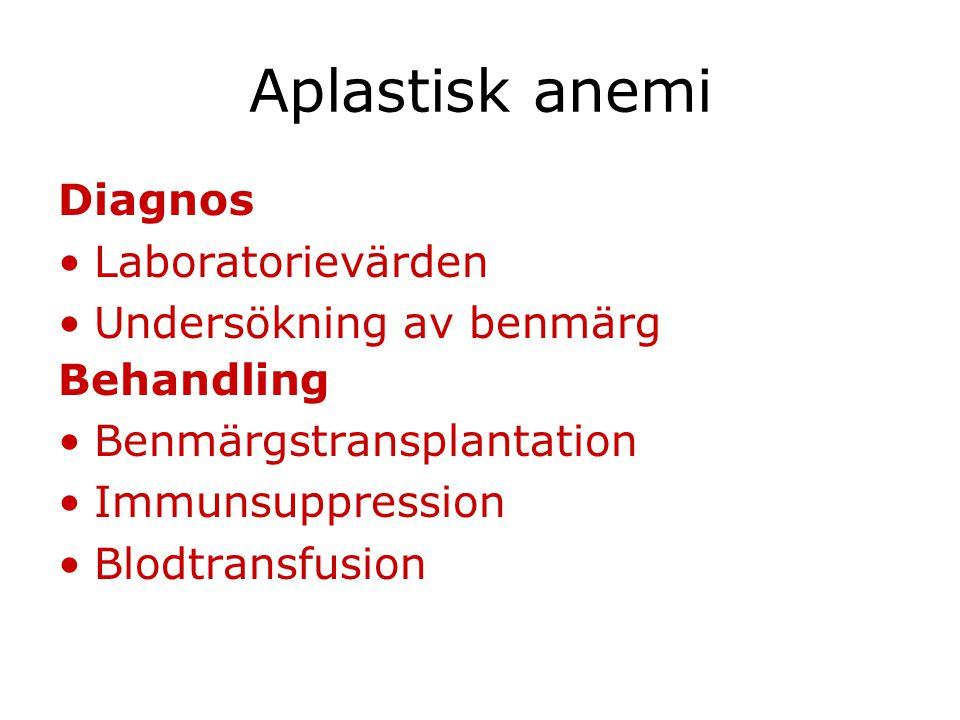 Aplastisk anemi Diagnos Laboratorievärden Undersökning av benmärg Behandling Benmärgstransplantation Immunsuppression Blodtransfusion