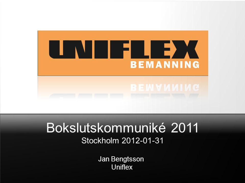 Bokslutskommuniké 2011 Stockholm 2012-01-31 Jan Bengtsson Uniflex