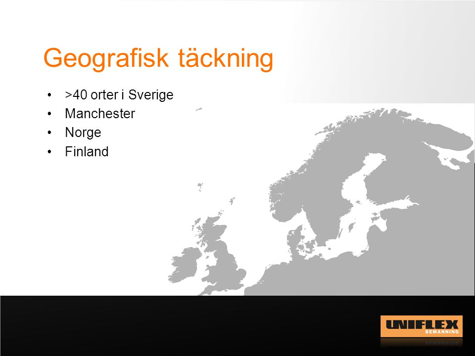 Geografisk täckning >40 orter i Sverige Manchester Norge Finland