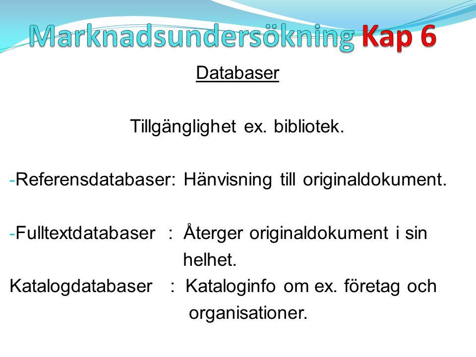 Databaser Tillgänglighet ex. bibliotek. - Referensdatabaser: Hänvisning till originaldokument. - Fulltextdatabaser : Återger originaldokument i sin he