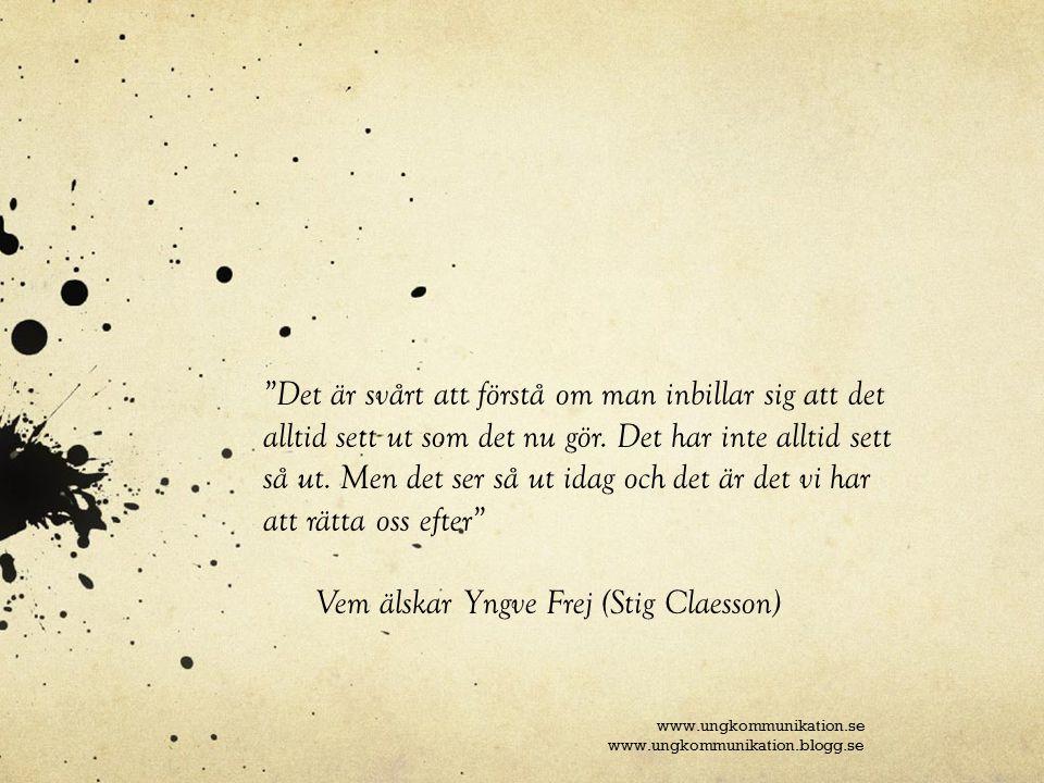 www.ungkommunikation.se www.ungkommunikation.blogg.se Det är svårt att förstå om man inbillar sig att det alltid sett ut som det nu gör.