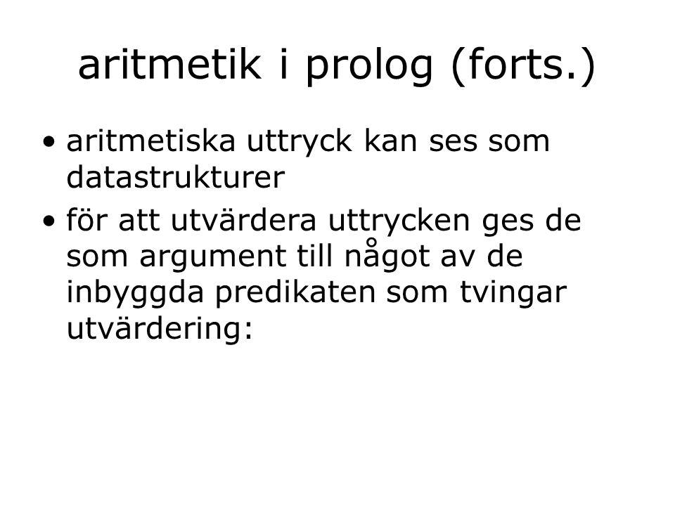 aritmetik i prolog (forts.) aritmetiska uttryck kan ses som datastrukturer för att utvärdera uttrycken ges de som argument till något av de inbyggda p
