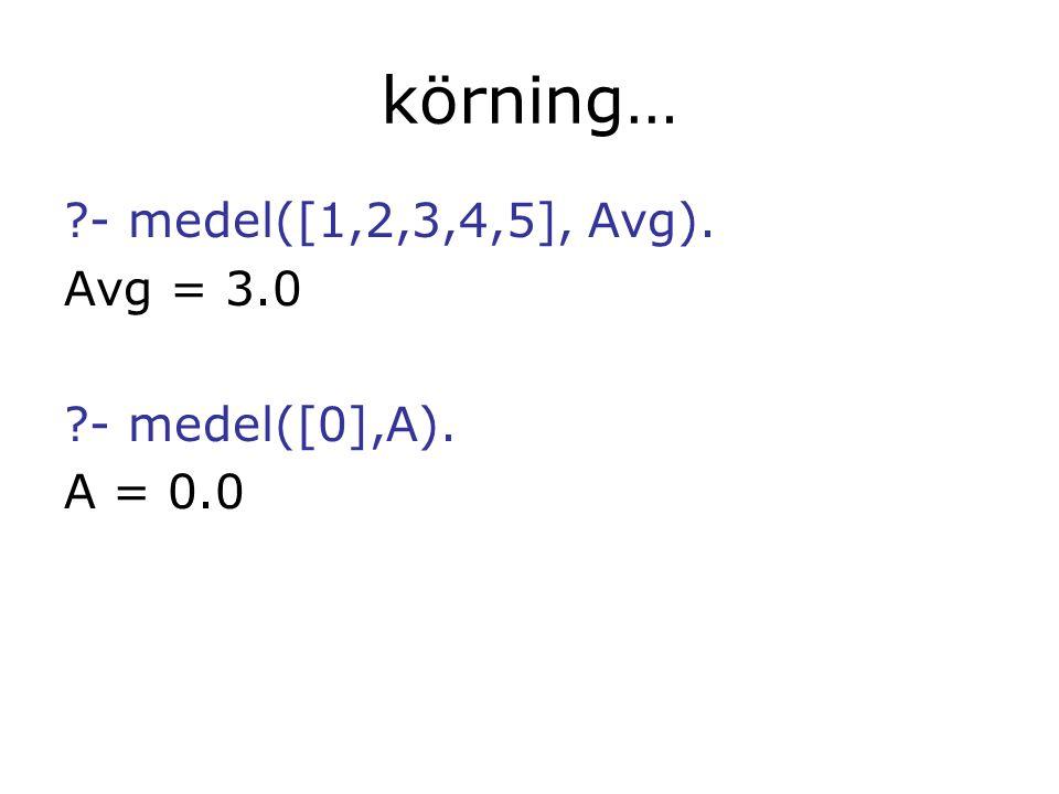 körning… - medel([1,2,3,4,5], Avg). Avg = 3.0 - medel([0],A). A = 0.0