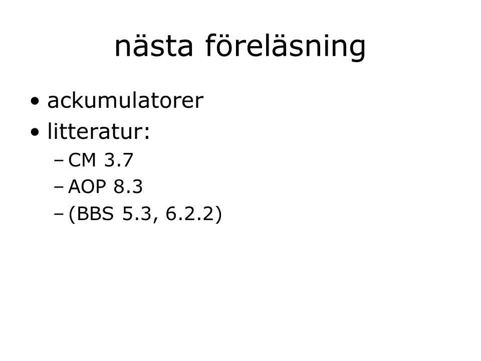 nästa föreläsning ackumulatorer litteratur: –CM 3.7 –AOP 8.3 –(BBS 5.3, 6.2.2)