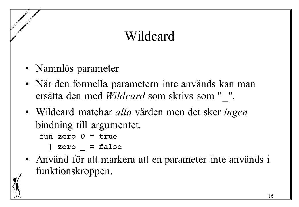16 Wildcard Namnlös parameter När den formella parametern inte används kan man ersätta den med Wildcard som skrivs som _ .