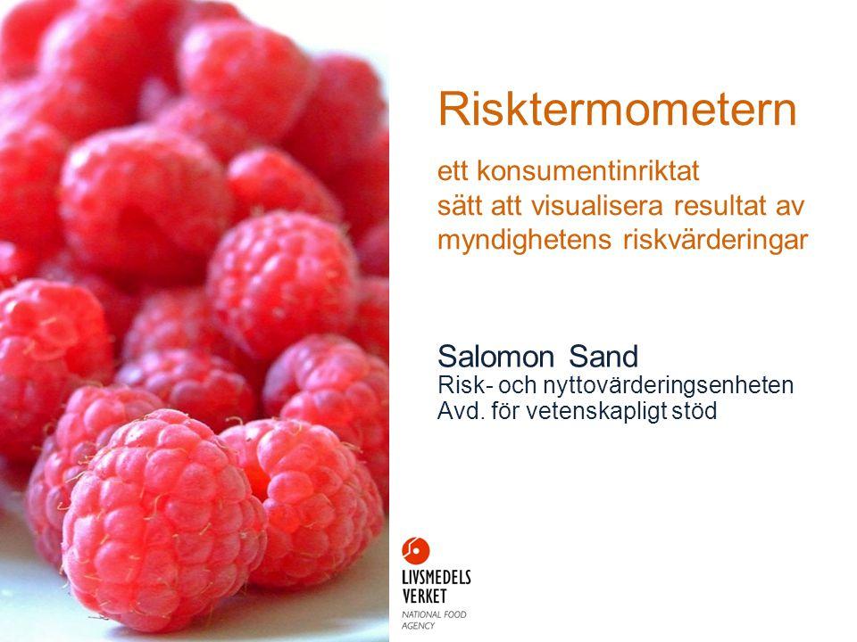 Risktermometern ett konsumentinriktat sätt att visualisera resultat av myndighetens riskvärderingar Salomon Sand Risk- och nyttovärderingsenheten Avd.