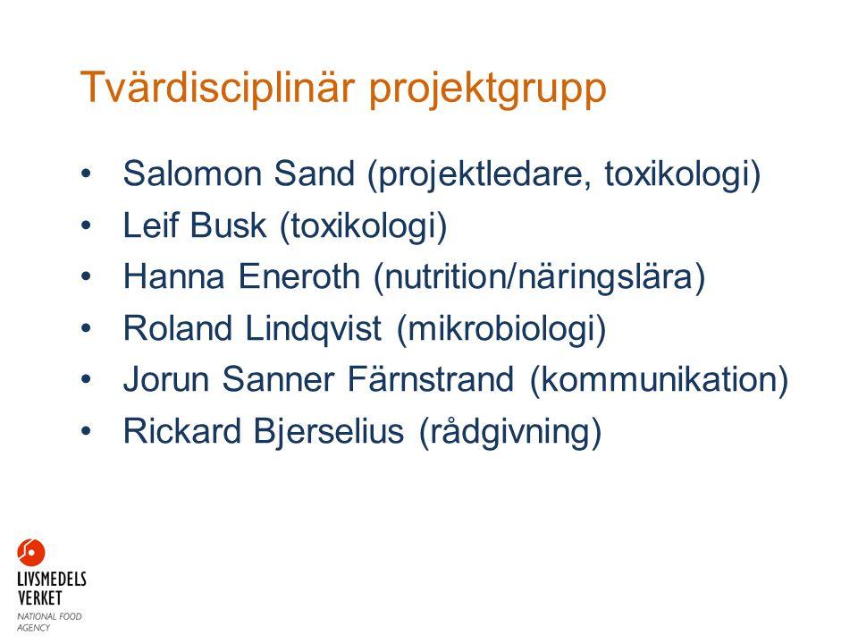 Tvärdisciplinär projektgrupp Salomon Sand (projektledare, toxikologi) Leif Busk (toxikologi) Hanna Eneroth (nutrition/näringslära) Roland Lindqvist (m